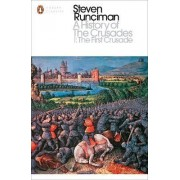 A History of the Crusades: The First Crusade and the Foundation of the Kingdom of Jerusalem I by Steven Runciman