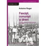 Fascişti, comunişti şi ţărani. Sociologia mobilizărilor identitare româneşti (1921-1989)