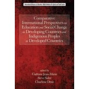 Comparative International Perspectives on Education and Social Change in Developing Countries and Indigenous Peoples in Developed Countries by Gaetane Jean-Marie