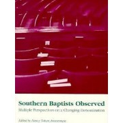 Southern Baptists Observed by Professor of Sociology of Religion School of Theology and Department of Sociology Nancy Tatom Ammerman