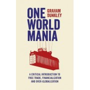 One World Mania: A Critical Introduction to Free Trade, Financialization and Over-Globalization