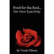 Food for Tha Soul...for Your Eyes Only by Vonda Tillman