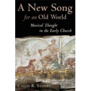 A New Song for an Old World by Calvin R. Stapert