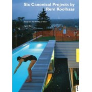 Six Canonical Projects by Rem Koolhaas: Essays on the History of Ideas