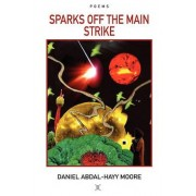 Sparks Off the Main Strike / Poems by Daniel Abdal-Hayy Moore