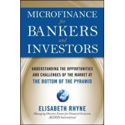 Microfinance for Bankers and Investors: Understanding the Opportunities and Challenges of the Market at the Bottom of the Pyramid by Elizabeth Rhyne