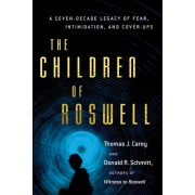 The Children of Roswell: A Seven-Decade Legacy of Fear, Intimidation, and Cover-Ups