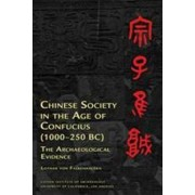 Chinese Society in the Age of Confucius (1000-250 BC) by Lothar Von Falkenhausen
