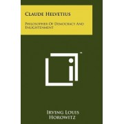 Claude Helvetius by Hannah Arendt Distinguished Professor of Sociology and Political Science Irving Louis Horowitz