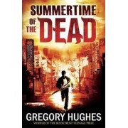 Summertime of the Dead by Gregory Hughes