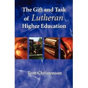 The Gift and Task of Lutheran Higher Education by Tom Christenson