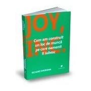 Joy, Inc. Cum am construit un loc de muncă pe care oamenii îl iubesc
