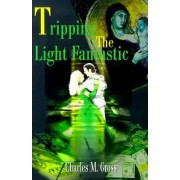 Tripping the Light Fantastic by Charles M Gross
