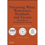 Processing Water, Wastewater, Residuals, and Excreta for Health and Environmental Protection by Nicolas G. Adrien