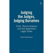Judging the Judges, Judging Ourselves by David Dyzenhaus