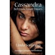 Cassandra Behind Closed Doors by Linda Sorpreso