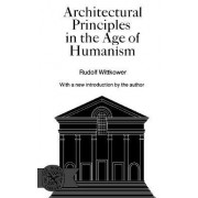 Architectural Principles in the Age of Humanism by Rudolph Wittkower PH D