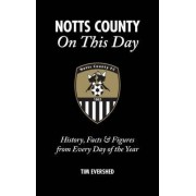 Notts County On This Day by Tim Evershed