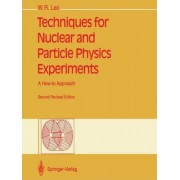 Techniques for Nuclear and Particle Physics Experiments by William R. Leo