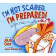 I'm Not Scared... I'm Prepared! by Julia Cook