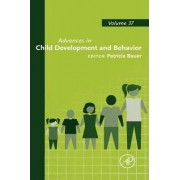 Advances in Child Development and Behavior: Vol. 37 by Patricia J. Bauer