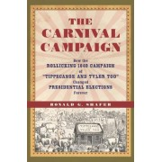 """The Carnival Campaign: How the Rollicking 1840 Campaign of """"Tippecanoe and Tyler Too"""" Changed Presidential Elections Forever"""