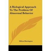 A Biological Approach to the Problem of Abnormal Behavior by Milton Harrington