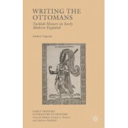 Writing the Ottomans: Turkish History in Early Modern England