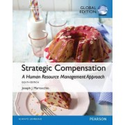 Strategic Compensation: A Human Resource Management Approach, Global Edition by Joseph J. Martocchio