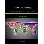 Schools for Strategy: Teaching Strategy for 21st Century Conflict [Enlarged Edition] by Colin S. Gray