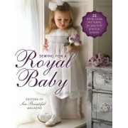 Sewing for a Royal Baby by Editors of Sew Beautiful Magazine