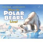Where Do Polar Bears Live? by Sarah L Thomson