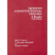 Garvey, Aleinikoff and Farber's Modern Constitutional Theory by John H Garvey