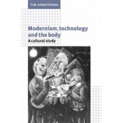Modernism, Technology, and the Body by Tim Armstrong