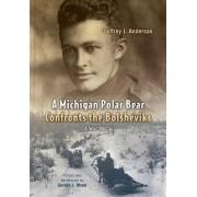 A West Michigan Polar Bear Confronts the Bolsheviks by Godfrey J. Anderson