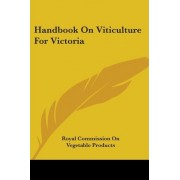 Handbook on Viticulture for Victoria by Commission On Vegetable Products Royal Commission on Vegetable Products