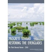 Progress Toward Restoring the Everglades 2010 by Committee on Independent Scientific Review of Everglades Restoration Progress
