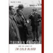 Truman Capote and the Legacy of in Cold Blood by Ralph F. Voss