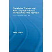 Speculative Grammar and Stoic Language Theory in Medieval Allegorical Narrative by Jeffrey Bardzell