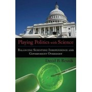 Playing Politics with Science by David B. Resnik