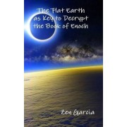 Flat Earth as Key to Decrypt the Book of Enoch by Zen Garcia
