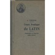 Cours Pratique De Latin - Grammaire Et Exercices (Vocabulaire, Versions T Themes) Avec Un Index Des Principaux Ecrivains Latins / Enseignement Secondaire Des Garcons Et Des Jeunes Filles / ...
