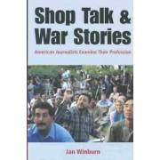 Shop Talk and War Stories by Janice Winburn