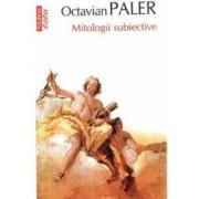 Mitologii subiective - Octavian Paler