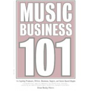 Music Business 101: For Aspiring Producers, Writers, Musicians, Singers, and Future Record Moguls.