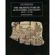 The Architecture of Alexandria and Egypt by Judith McKenzie