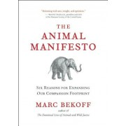 The Animal Manifesto: Six Reasons for Expanding Our Compassion Footprint