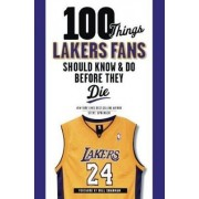 100 Things Lakers Fans Should Know & Do Before They Die by Steve Springer