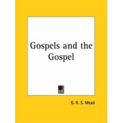 Gospels and the Gospel by G. R. S. Mead