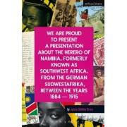 We Are Proud To Present a Presentation About the Herero of Namibia, Formerly Known as Southwest Africa, From the German Sudwestafrika, Between the Years 1884 - 1915 by Jackie Sibblies Drury